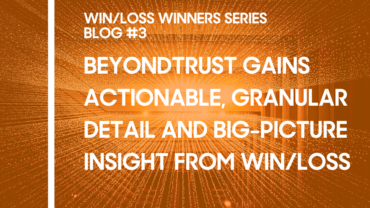 BeyondTrust Gains Actionable, Granular Detail and Big-Picture Insight From Win/Loss