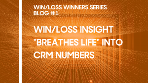 "Win/Loss Insight ""Breathes Life"" Into CRM Numbers"
